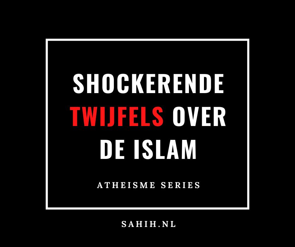 Shockerende twijfels over de Islam! – Atheïsme Series